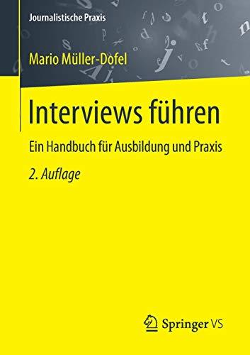 Interviews führen: Ein Handbuch für Ausbildung und Praxis (Journalistische Praxis)