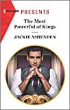 The Most Powerful of Kings (Harlequin Presents: Royal House of Axios)
