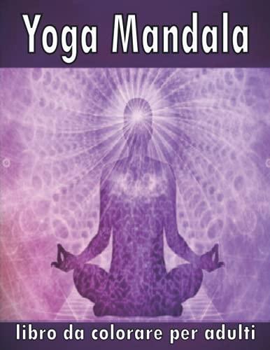 yoga mandala libro da colorare per adulti: contengono divertenti squisiti e interessanti alleviamento della pressione rilassanti pagine da colorare di mandala yoga per adulti