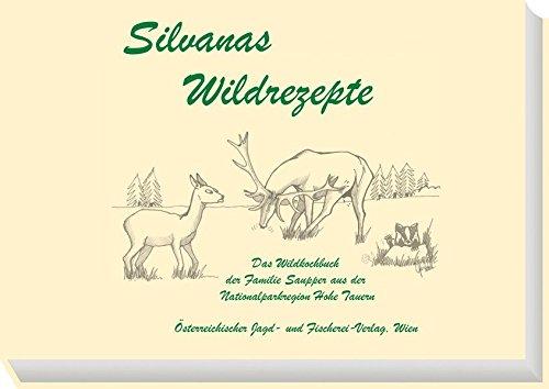Silvanas Wildrezepte: Das Wildkochbuch aus der Nationalparkregion Hohe Tauern