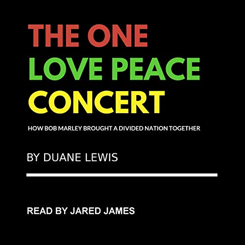 The One Love Peace Concert: How Bob Marley Brought a Divided Nation Together  By  cover art