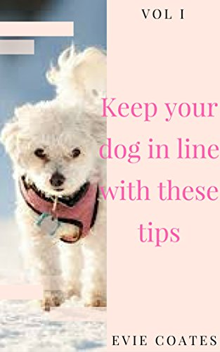 Keep your dog in line with these tips (English Edition)