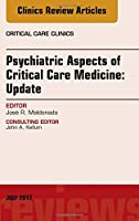 Psychiatric Aspects of Critical Care Medicine, An Issue of Critical Care Clinics (Volume 33-3) (The Clinics: Internal Medicine (Volume 33-3))
