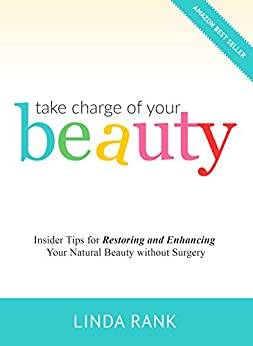Take Charge of Your Beauty: Insider Tips on How to Restore and Enhance Your Natural Beauty Without Surgery by [Linda Rank]