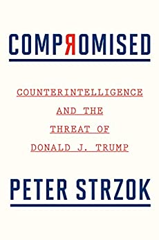 Compromised: Counterintelligence and the Threat of Donald J. Trump by [Peter Strzok]