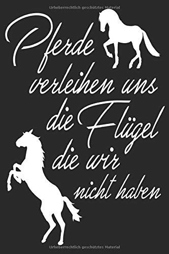 Pferde verleihen uns Flügel die wir nicht haben: Tagebuch I Notizheft I Schreibblock I Planer mit 120 Seiten im Punkteraster I Geschenkidee I Softcover I Größe ca. A5 (6x9)