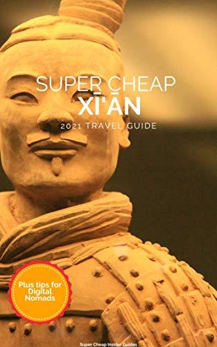 Super Cheap Xi\'an: Travel Guide 2021: Enjoy a $1,000 trip to Xi\'an for $150 (English Edition)