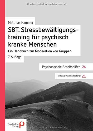 SBT: Stressbewältigungstraining für psychisch kranke Menschen (Psychosoziale Arbeitshilfen)
