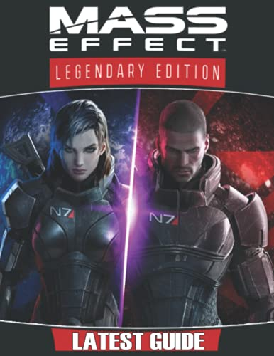 Mass Effect Legendary Edition: LATEST GUIDE: Best Tips, Tricks, Walkthroughs and Strategies to Become a Pro Player