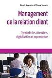 Management de la relation client: Symétrie des attentions, digitalisation et coproduction (Référence Management)