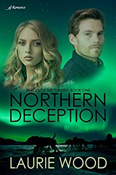 Northern Deception (Heroes of the Tundra Book 1) by [Laurie Wood]