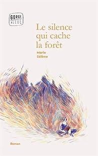 Le silence qui cache la forêt par Marie Sélène