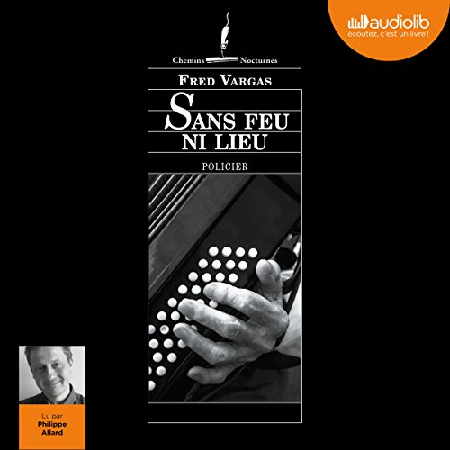 Sans feu ni lieu                   By:                                                                                                                                 Fred Vargas                               Narrated by:                                                                                                                                 Philippe Allard                      Length: 7 hrs and 46 mins     8 ratings     Overall 4.8