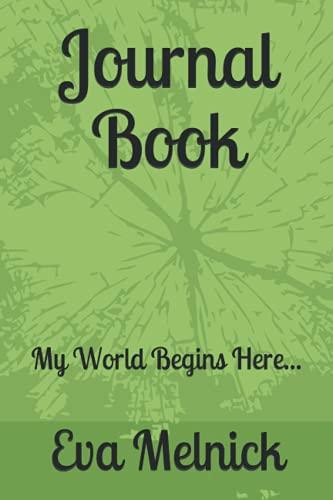 Journal Book;: My World Begins Here...