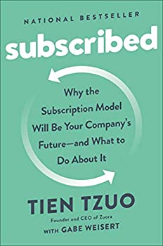 Subscribed  Why the Subscription Model Will Be Your Company s Future - and What to Do About It