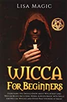 Wicca for Beginners: Everything You Should Know about Witchcraft and Wiccan Beliefs, Including Herbal and Moon Magic with Spells for Wiccan, Witches and Other Practitioners of Magic