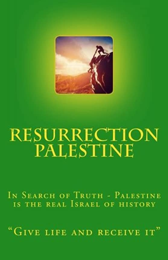 Resurrection Palestine: In Search of Truth -  Palestine is the real Israel of History