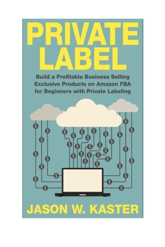Private Label: 7 Steps to Earning 1K to 5K per Month Selling Exclusive Products on Amazon FBA for Beginners with Private Labeling (Private Label - ... - Amazon Business - How to Sell on Amazon)