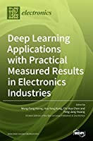 Deep Learning Applications with Practical Measured Results in Electronics Industries Front Cover