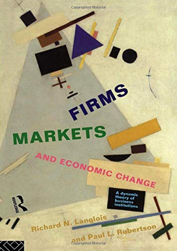 Firms, Markets and Economic Change: A dynamic Theory of Business Institutions