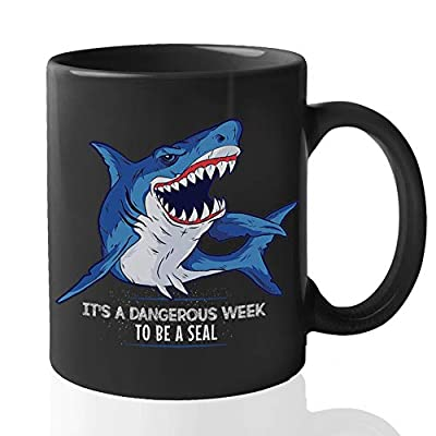 Witty Shark Mug - It's A Dangerous Week To Be A Seal - Unique Cool Creative Oceanographer Sea Lover Animal Lover Fish