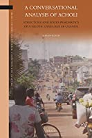 A Conversational Analysis of Acholi: Structure and Socio-pragmatics of a Nilotic Language of Uganda (Brill's Studies in Language, Cognition and Culture)