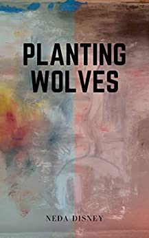 Planting Wolves by [Neda Disney]