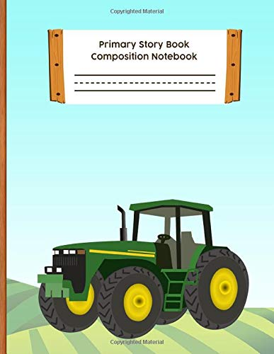 Primary Story Book Composition Notebook: Grades K-2 Draw and Write Kids Writing Drawing Journal Dashed Midline Lined Paper + Half Page Doodle Space: Kindergarten Early Childhood, Farm Tractor Gift
