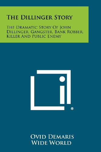 The Dillinger Story: The Dramatic Story of John Dillinger, Gangster, Bank Robber, Killer and Public Enemy