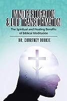 Mind Restoration & Life Transformation: The Spiritual and Healing Benefits of Biblical Meditation