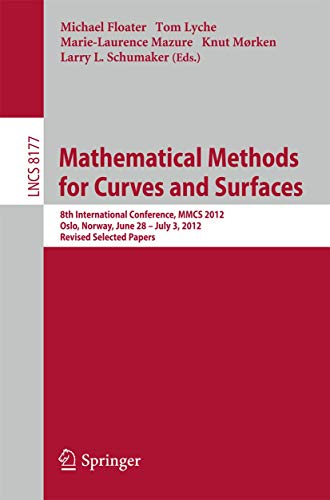 Mathematical Methods for Curves and Surfaces: 8th International Conference, MMCS 2012, Oslo, Norway, June 28 - July 3, 2012, Revised Selected Papers (Lecture Notes in Computer Science, Band 8177)