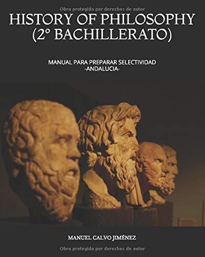 HISTORY OF PHILOSOPHY (2º BACHILLERATO): MANUAL PARA PREPARAR SELECTIVIDAD -ANDALUCIA-
