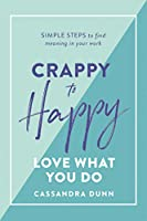 Crappy to Happy: Love What You Do: Simple Steps to Find Meaning in Your Work
