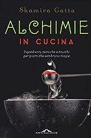 alchimie in cucina. ingredienti, tecniche e trucchi per piatti che sembrano magie