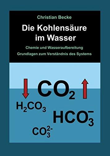 Die Kohlensäure im Wasser: Chemie und Wasseraufbereitung - Grundlagen zum Verständnis des Systems