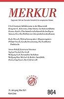 MERKUR Gegruendet 1947 als Deutsche Zeitschrift fuer europaeisches Denken - 2021-05: Nr. 864, Heft 5, Mai 2021
