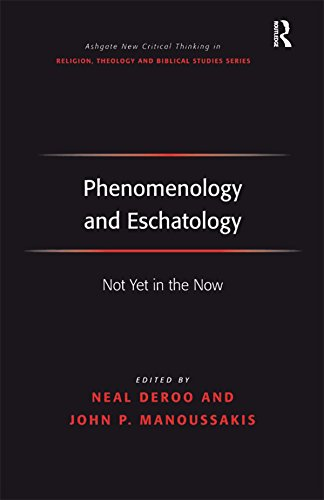 Phenomenology and Eschatology: Not Yet in the Now (Routledge New Critical Thinking in Religion, Theology and Biblical Studies) (English Edition)