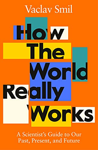 How the World Really Works: A Scientist's Guide to Our Past, Present, and Future