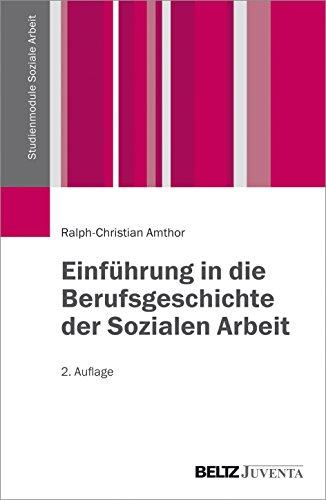 Einführung in die Berufsgeschichte der Sozialen Arbeit (Studienmodule Soziale Arbeit)