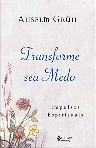 Transforme seu medo: Impulsos espirituais