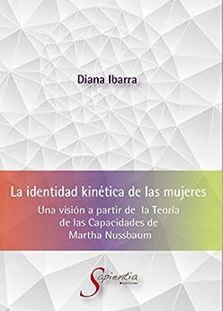 La identidad kinética de las mujeres: Una visión a partir de la Teoría de las Capacidades de Martha Nussbaum (Sapientia) de [Diana Ibarra]