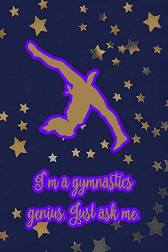 I'm a gymnastics genius, Just ask me.: Gymnastic Journal Notebook for Girl Gymnasts