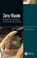 Zero Waste: Management Practices for Environmental Sustainability: Management Practices for Environmental Sustainability