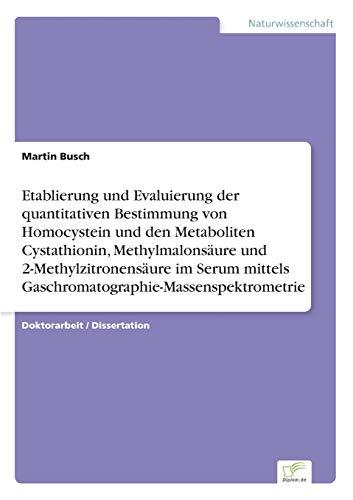 Etablierung und Evaluierung der quantitativen Bestimmung von Homocystein und den Metaboliten Cystathionin, Methylmalonsäure und 2-Methylzitronensäure im Serum […]