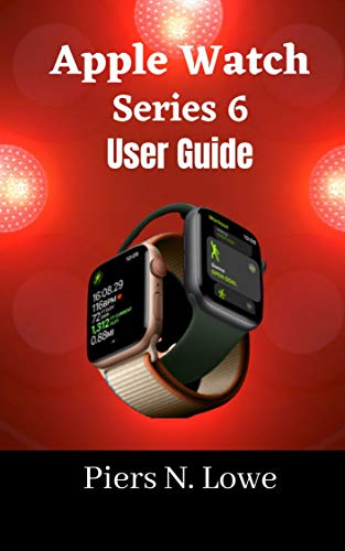APPLE WATCH SERIES 6 USER GUIDE: Master your Apple watch series 6 with this complete step by step manual for beginners and seniors. (English Edition)