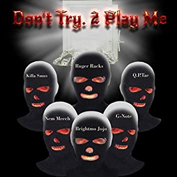 Don't Try 2 Play Me (feat. Q.P.TAE & Killa Smuv)
