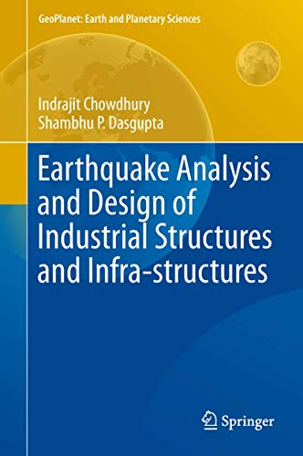 Earthquake Analysis and Design of Industrial Structures and Infra-structures (GeoPlanet: Earth and P