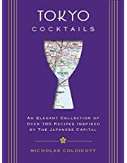 Tokyo Cocktails: An Elegant Collection of Over 100 Recipes Inspired by the Eastern Capital (City Cocktails)