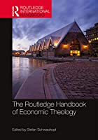 The Routledge Handbook of Economic Theology (Routledge International Handbooks)
