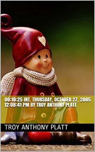 00:10:25 INT. Thursday, October 27, 2005 12:08:41 PM by Troy Anthony Platt